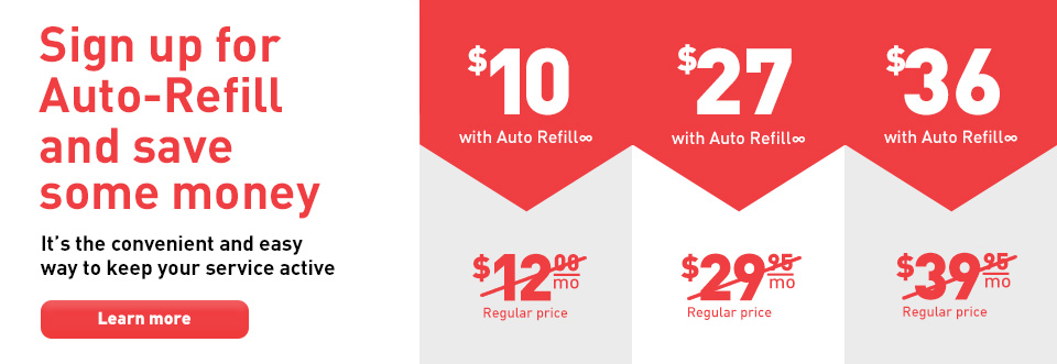 Sign up for Auto-refill and save some money. It is the convenient and easy way to keep your service active